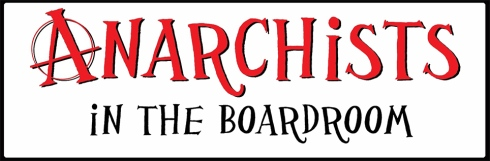 Anarchists in The Boardroom